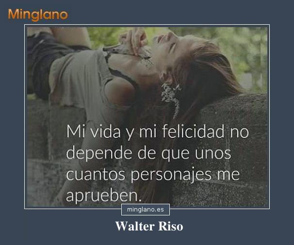 FRASES de WALTER RISO sobre la FELICIDAD
