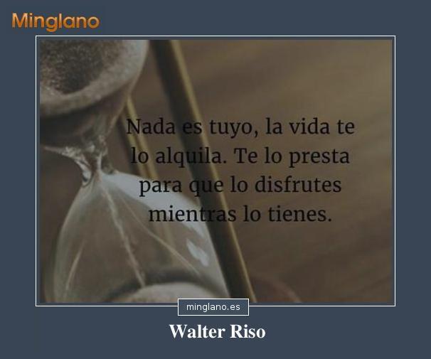FRASES de WALTER RISO sobre la VIDA