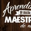 REFRAN APRENDIZ de TODO MAESTRO de NADA
